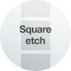 Square-etch